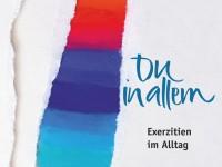 """""""Du in Allem"""" - Exerzitien im Alltag"""